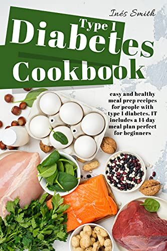 Type 1 Diabetes Cookbook: Easy and Healthy Meal Prep Recipes for People With Type 1 Diabetes. It includes a 14 Day Meal Plan Perfect for Beginners