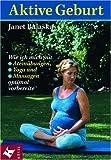 Aktive Geburt: Wie ich mich mit Atemübungen, Yoga und Massagen optimal vorbereite - Janet Balaskas