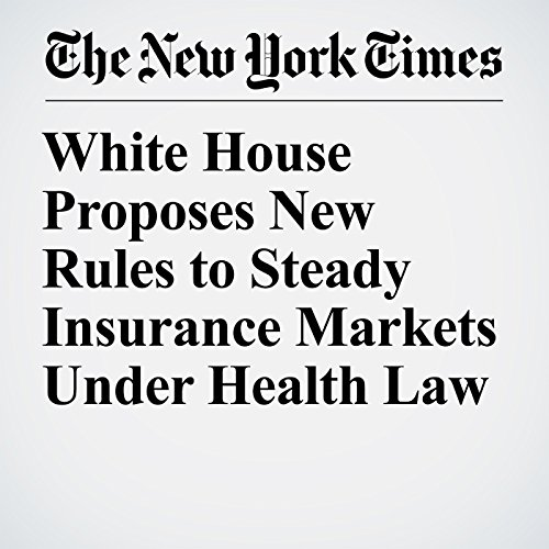 White House Proposes New Rules to Steady Insurance Markets Under Health Law copertina