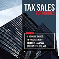 Tax Sales for Rookies: A Beginner's Guide to Understanding Property Tax Sales