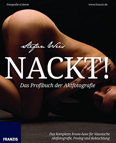 Nackt! Das Profibuch der Aktfotografie: Fotografie al dente