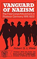 Vanguard of Nazism: The Free Corps of Movement in Postwar Germany 1918-1923