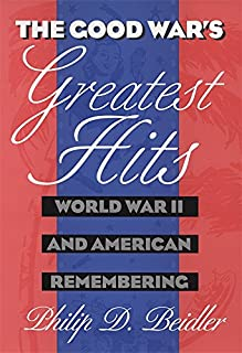 The Good War's Greatest Hits: World War II and American Remembering