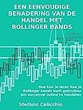 EEN EENVOUDIGE BENADERING VAN DE HANDEL MET BOLLINGER BANDS. Hoe kun je leren hoe je Bollinger bands kunt gebruiken om succesvol online te handelen (Dutch Edition)