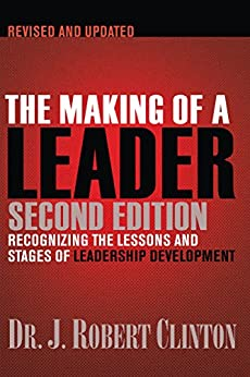 The Making of a Leader: Recognizing the Lessons and Stages of Leadership Development by [J. Robert  Clinton]
