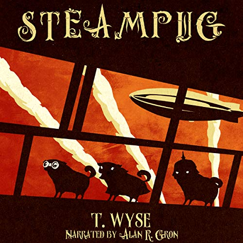 Steampug                   By:                                                                                                                                 T. Wyse                               Narrated by:                                                                                                                                 Alan R. Gron                      Length: 6 hrs and 51 mins     1 rating     Overall 5.0