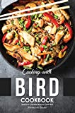 Cooking with Bird Cookbook: Delicious & Simple Ways to Cook Bird