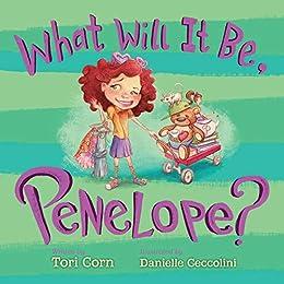 What Will It Be, Penelope? by [Tori Corn, Danielle Ceccolini]