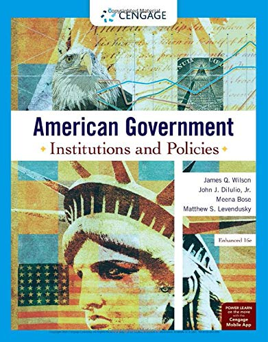 Compare Textbook Prices for American Government: Institutions and Policies, Enhanced MindTap Course List 16 Edition ISBN 9780357136300 by Wilson, James Q.,DiIulio, Jr.  John J.,Bose, Meena,Levendusky, Matthew S.