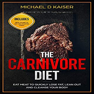 The Carnivore Diet: Eat Meat to Quickly Lose Fat, Lean Out and Cleanse Your Body - Includes Meal Plans to Get You Started Today                   Written by:                                                                                                                                 Michael D Kaiser                               Narrated by:                                                                                                                                 Gary Westphalen                      Length: 1 hr and 37 mins     Not rated yet     Overall 0.0