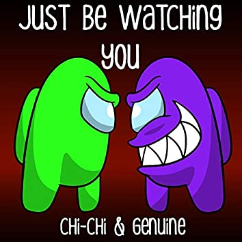 Just Be Watching You