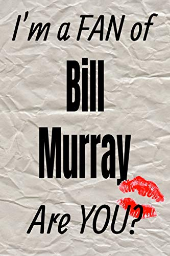 I'm a FAN of Bill Murray Are YOU? creative writing lined journal: Promoting fandom and creativity through journaling…one day at a time (Actors series)
