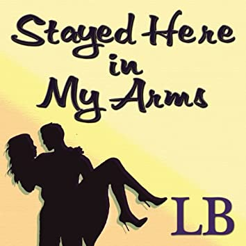 Stayed Here in My Arms - Single