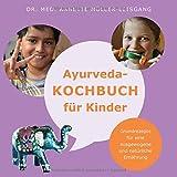 Ayurveda-Kochbuch für Kinder: Grundrezepte für eine ausgewogene und natürliche Ernährung