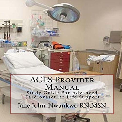 ACLS Provider Manual: Study Guide for Advanced Cardiovascular Life Support                   By:                                                                                                                                 MSN,                                                                                        Jane John-Nwankwo RN                               Narrated by:                                                                                                                                 L. David Harris                      Length: 1 hr and 52 mins     19 ratings     Overall 2.9