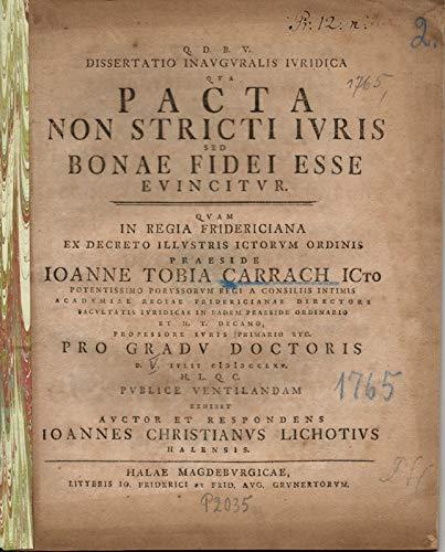 Dissertatio inauguralis iuridica, qua pacta non stricti iuris sed bonae fidei esse evincitur (Abschluss von Verträgen nicht nur nach strengem Recht sondern auch in gutem Glauben).
