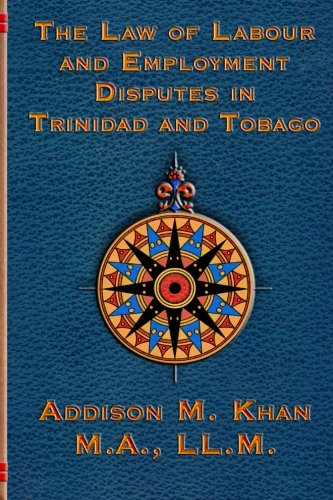Compare Textbook Prices for The Law of Labour and Employment Disputes in Trinidad and Tobago 2nd Edition ISBN 9781497534766 by Khan, Addison