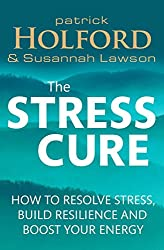 The Stress Cure: How to resolve stress, build resilience and boost your energy by Patrick Holford