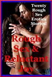 Rough Sex and Reluctant Joy: Twenty Rough Sex Erotica Stories