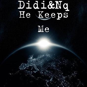 He Keeps Me