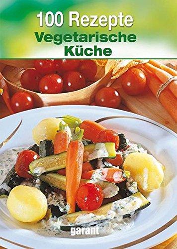 100 Rezepte Vegetarische Küche
