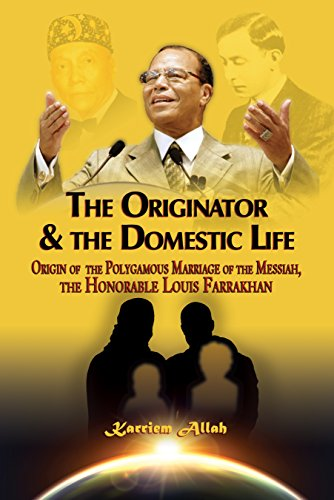 The Originator & the Domestic Life: Origin of the Polygamous Marriage of the Messiah, the Honorable Louis Farrakhan (The Series of the Advent of Christ Book 4)
