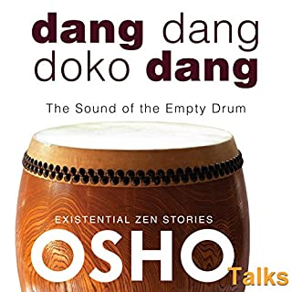 Dang Dang Doko Dang     The Sound of the Empty Drum              By:                                                                                                                                 Osho                               Narrated by:                                                                                                                                 Osho                      Length: 16 hrs and 33 mins     Not rated yet     Overall 0.0