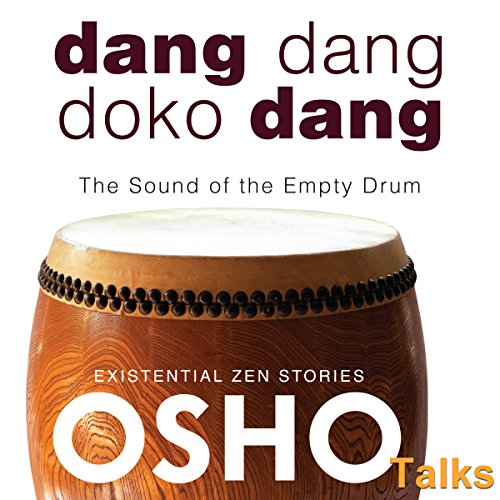 Dang Dang Doko Dang     The Sound of the Empty Drum              Written by:                                                                                                                                 Osho                               Narrated by:                                                                                                                                 Osho                      Length: 16 hrs and 33 mins     1 rating     Overall 5.0