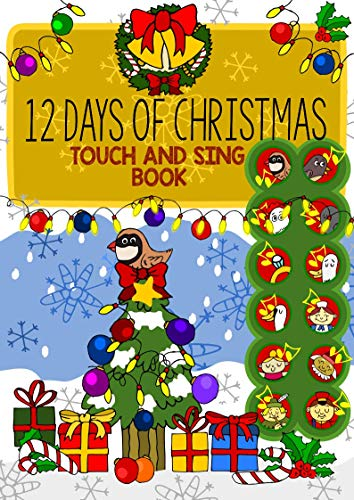 12 Days of Christmas Touch and Sing Book - An Interactive Screen Button Singing-Along Sound eBook with both tunes and real singing voices: Experience the joy of Yuletide in a very special way!