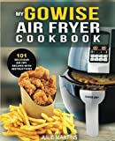 GoWise Air Fryer Cookbook: 101 Easy Recipes and How To Instructions for Healthy Low Oil Air Frying...