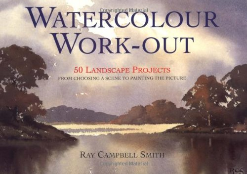 Watercolor Work-Out: 50 Landscape Projects from Choosing a Scene to Painting the Picture