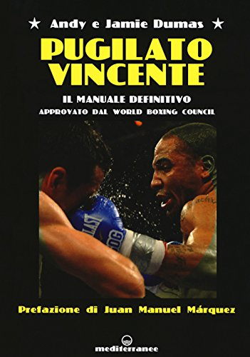 Pugilato vincente. Il manuale definitivo. Approvato dal World Boxing Council