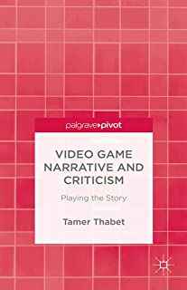 Video Game Narrative and Criticism: Playing the Story
