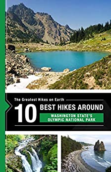 The 10 Best Hikes in Washington State's Olympic National Park (The Greatest Hikes on Earth Book 38) by [Team at 10Adventures, Richard Campbell]