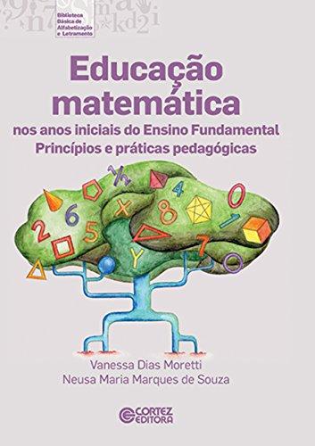 Educação matemática nos anos iniciais do Ensino Fundamental (Coleção Biblioteca Básica de Alfabetização e Letramento)