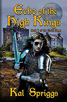 Echo of the High Kings (The Eoriel Saga Book 1) by [Kal Spriggs]