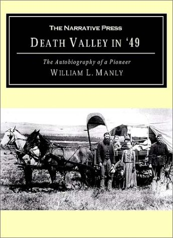 Death Valley in '49: The Autobiography of a Pioneer; Detailing His Life from a Humble Home in the Green Mountains to the Gold Mines of Cali: The ... and Children Who Gave