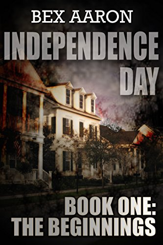 Independence Day, Book One: The Beginnings by [Bex Aaron]
