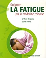 Soigner la fatigue par la médecine chinoise d'Yves Réquéna
