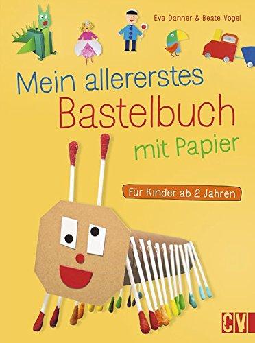 Mein allererstes Bastelbuch mit Papier: Für Kinder ab 2 Jahren