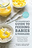The Pediatrician s Guide to Feeding Babies and Toddlers: Practical Answers To Your Questions on Nutrition, Starting Solids, Allergies, Picky Eating, and More (For Parents, By Parents)