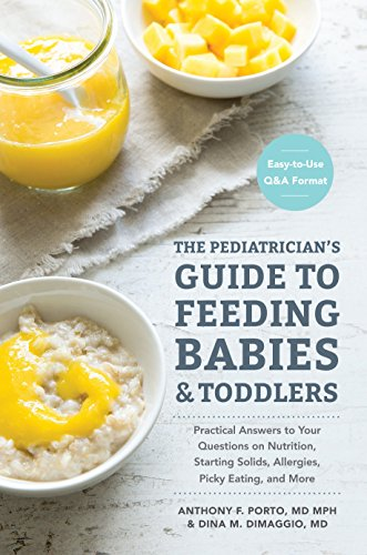 Compare Textbook Prices for The Pediatrician's Guide to Feeding Babies and Toddlers: Practical Answers To Your Questions on Nutrition, Starting Solids, Allergies, Picky Eating, and More For Parents, By Parents Illustrated Edition ISBN 9781607749011 by Porto M.D., Anthony,DiMaggio M.D., Dina