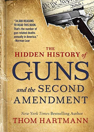 The Hidden History of Guns and the Second Amendment (The Thom Hartmann Hidden History Series)