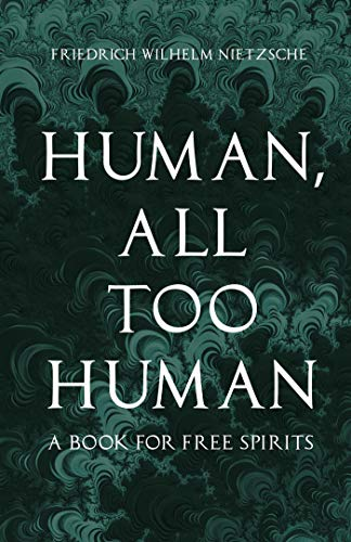 Human, All Too Human - A Book for Free Spirits (English Edition)