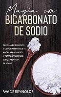 Magia con Bicarbonato de Sodio: Decenas de Remedios y Usos Caseros que te Ahorrarán Dinero y Tiempo Utilizando el Bicarbonato de Sodio
