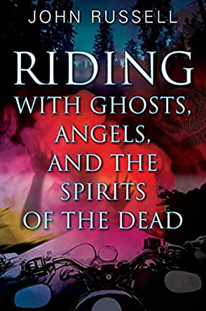 Riding with Ghosts, Angels, and the Spirits of the Dead