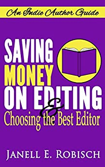 Saving Money on Editing & Choosing the Best Editor (Indie Author Guides Book 1) by [Janell Robisch]