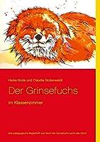 Der Grinsefuchs im Klassenzimmer: das paedagogische Begleitheft zu dem Buch der Grinsefuchs sucht das Glueck
