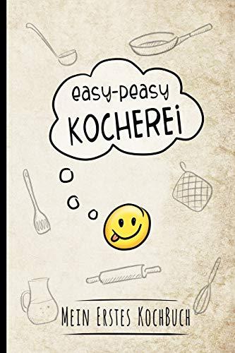 Easy-Peasy Kocherei - Mein erstes Kochbuch: Rezeptbuch zum Selberschreiben für Kids für die ersten eigenen Rezepte beim Kochenlernen