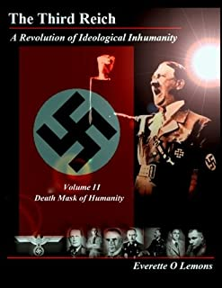 The Third Reich, A Revolution of Ideological Inhumanity: Volume 2, Death Mask of Humanity